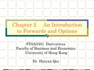 FINA0301  Derivatives Faculty of Business and Economics  University of Hong Kong Dr. Huiyan Qiu