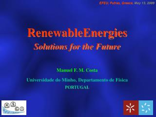 RenewableEnergies Solutions for the Future Manuel F. M. Costa