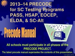 2013–14 PRECODE for SC Testing Programs PASS, HSAP, EOCEP, ELDA, & SC-Alt