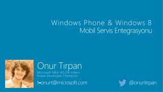 Windows  Phone & Windows 8 Mobil  Servis Entegrasyonu