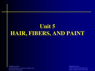 Unit 5 HAIR, FIBERS, AND PAINT