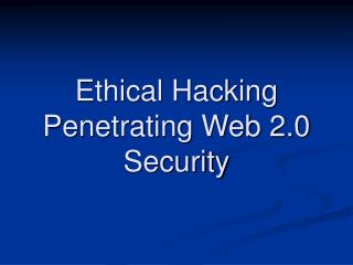 Ethical Hacking Penetrating Web 2.0 Security