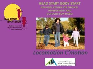 HEAD START BODY START NATIONAL CENTER FOR PHYSICAL DEVELOPMENT AND  OUTDOOR PLAY (HSBS)