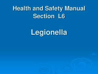 Health and Safety Manual Section  L6 Legionella