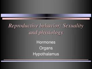 Reproductive behavior: Sexuality and physiology