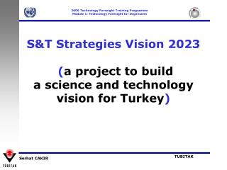 S&T Strategies Vision 2023 ( a project to build  a science and technology vision for Turkey )