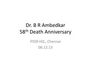 Dr. B R  Ambedkar 58 th  Death Anniversary