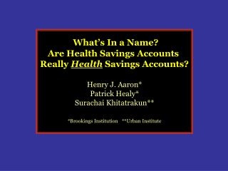 What�s In a Name? Are Health Savings Accounts  Really  Health  Savings Accounts? Henry J. Aaron*
