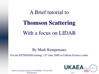 A Brief tutorial to Thomson Scattering With a focus on LIDAR By Mark Kempenaars