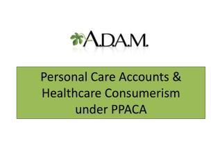 Personal Care Accounts & Healthcare Consumerism under PPACA