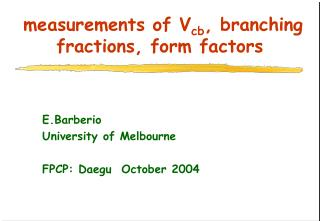 measurements of V cb , branching fractions, form factors