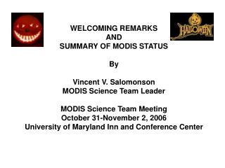 WELCOMING REMARKS AND SUMMARY OF MODIS STATUS By Vincent V. Salomonson MODIS Science Team Leader