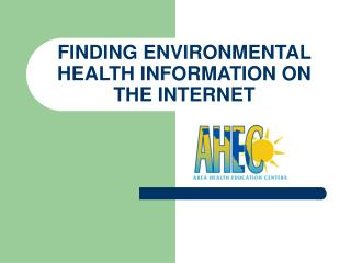 FINDING ENVIRONMENTAL  HEALTH INFORMATION ON THE INTERNET