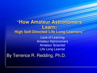 """ How Amateur Astronomers Learn: High Self-Directed Life Long Learners"""