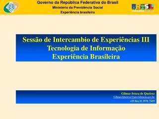 Sessão de Intercambio de Experiências III Tecnologia de Informação Experiência Brasileira