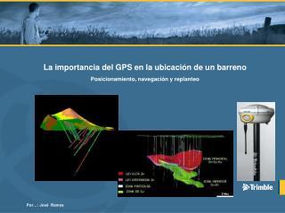 La importancia del GPS en la ubicación de un barreno