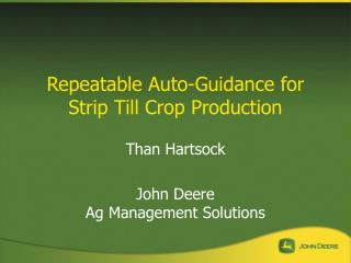 Repeatable Auto-Guidance for Strip Till Crop Production