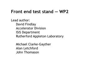 Front end test stand — WP2 Lead author: David Findlay Accelerator Division ISIS Department