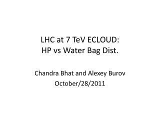 LHC at 7  TeV  ECLOUD: HP  vs  Water Bag Dist.