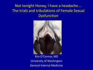 Not tonight Honey, I have a headache�. The trials and tribulations of Female Sexual Dysfunction
