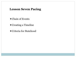 Lesson Seven Pacing Chain of Events Creating a Timeline Criteria for Statehood