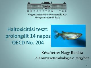 Haltoxicitási  teszt: prolongált 14 napos  OECD No.  204