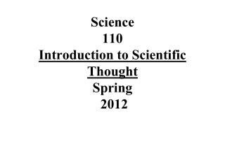 Science  110 Introduction to Scientific Thought  Spring  2012