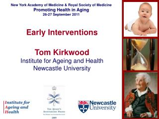 Early Interventions  Tom Kirkwood Institute for Ageing and Health Newcastle University