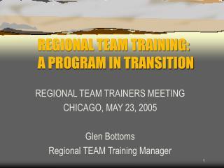 REGIONAL TEAM TRAINING: A PROGRAM IN TRANSITION