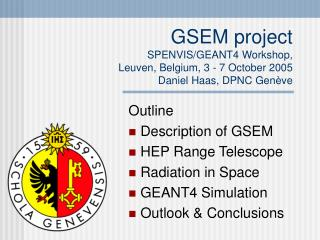 Outline  Description of GSEM  HEP Range Telescope  Radiation in Space  GEANT4 Simulation