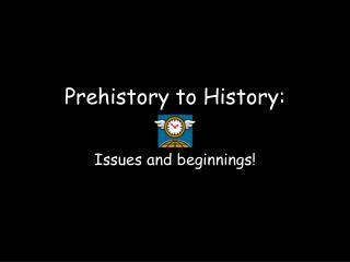 Prehistory to History: