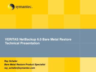 VERITAS NetBackup 6.0 Bare Metal Restore Technical Presentation