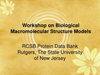 Workshop on Biological Macromolecular Structure Models