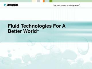 Fluid Technologies For A Better World ™