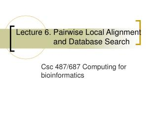 Lecture 6.  Pairwise Local Alignment                   and Database Search