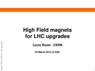 High Field magnets  for LHC upgrades Lucio Rossi - CERN 29 March 2010 @ KEK