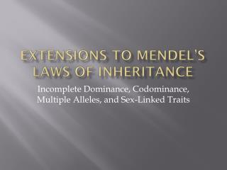Extensions to Mendel's laws of inheritance