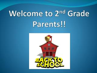 Welcome to 2 nd  Grade Parents!!