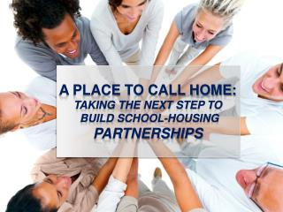 A place to call home:  taking the next step to  build school-housing  partnerships