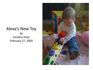 Alexa's New Toy by Candice Hoyt February 27, 2009
