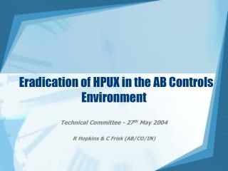 Eradication of HPUX in the AB Controls Environment