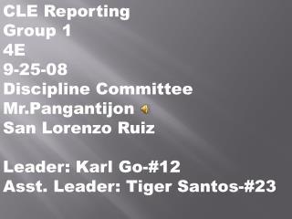 CLE Reporting Group 1 4E 9-25-08 Discipline Committee  Mr.Pangantijon San Lorenzo Ruiz