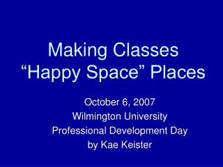 Making Classes  �Happy Space� Places