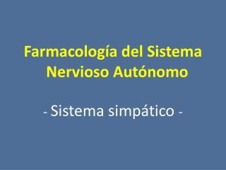 Farmacología del Sistema Nervioso Autónomo -  Sistema simpático  -