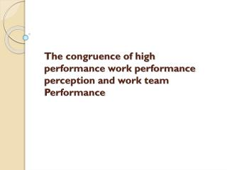 The congruence of high performance work performance perception and work team Performance