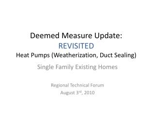 Deemed Measure Update: REVISITED Heat Pumps (Weatherization, Duct Sealing)