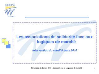 Les associations de solidarité face aux logiques de marché  Intervention du mardi 9 mars 2010