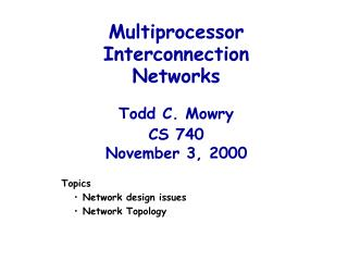 Multiprocessor  Interconnection Networks Todd C. Mowry CS 740 November 3, 2000