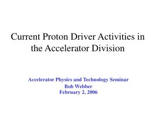 Current Proton Driver Activities in the Accelerator Division