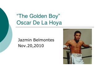 �The Golden Boy� Oscar De La Hoya
